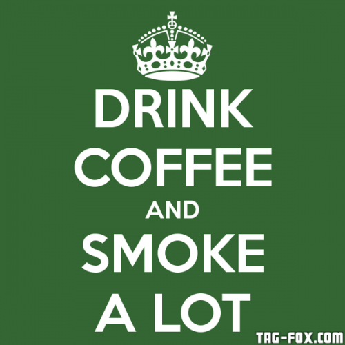 drink-coffee-and-smoke-a-lot.png