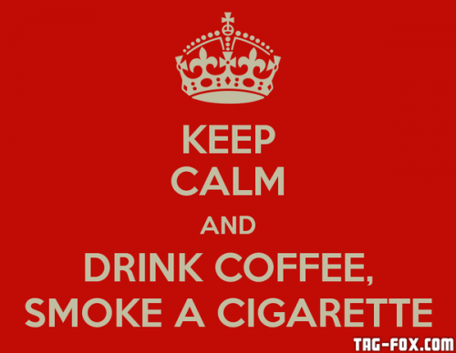 keep-calm-and-drink-coffee-smoke-a-cigarette.png