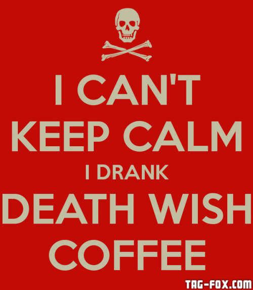 i-can-t-keep-calm-i-drank-death-wish-coffee-2.png