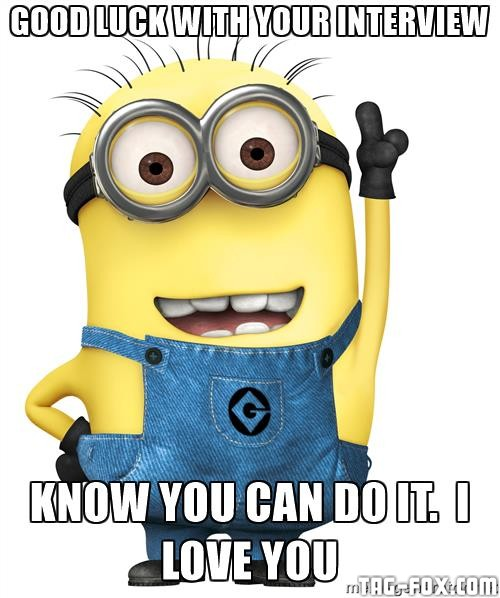 despicable-me-minion-good-luck-with-your-interview-know-you-can-do-it-i-love-you.jpg