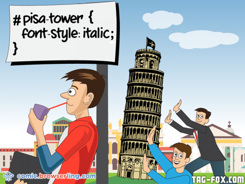 #pisa-tower { font-style: italic; }  For more nerd humor and geek humor visit our programming comic at https://comic.browserling.com. New jokes, cartoons and comics about programmers every week!