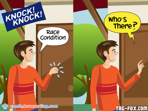 Knock knock! Race condition. Who's there?!  For more nerd humor and geek humor visit our programming comic at https://comic.browserling.com. New jokes, cartoons and comics about programmers every week!