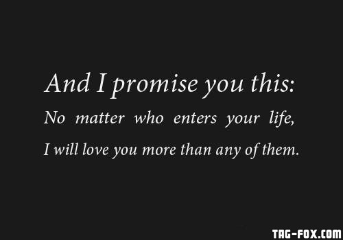 181699_20140304_030623_And-I-promise-you-this-No-matter-who-enters-your-life-I-will-love-you-more-than-any-of-themf3f30fe25e1b4822.jpg