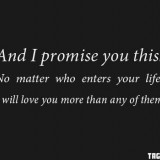 181699_20140304_030623_And-I-promise-you-this-No-matter-who-enters-your-life-I-will-love-you-more-than-any-of-themf3f30fe25e1b4822