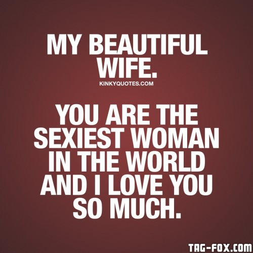 my-beautiful-wife-you-are-the-sexiest-woman-sexy-dirty-kinky-quotes51361b68fefc67ab.jpg