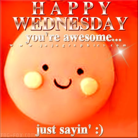 Happy-Wednesday-youre-awesome-just-sayin83d6c2cbdaf746ee.jpg