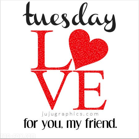 Tuesday-Love-for-you-my-friend6a4f1f10fa2cf7b2.jpg