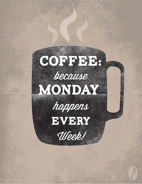 Coffee-because-monday-happens-every-week0f2854bb8ce385c0.jpg