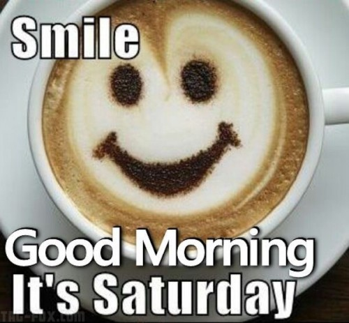 Smile-Good-Morning-Its-Saturday-600x556319c8a6b56bc0424.jpg